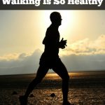 10 Reasons Why Walking Is So Healthy