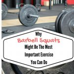 Why Barbell Squats Might Be The Most Important Exercise You Can Do (Weekly Workouts)