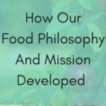 How Our Food Philosophy And Mission Developed