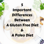 5 Important Differences Between A Gluten Free Diet And A Paleo Diet