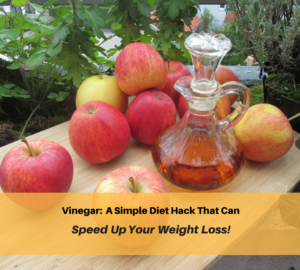 Vinegar: A Simple Diet Hack That Can Speed Up Your Weight Loss