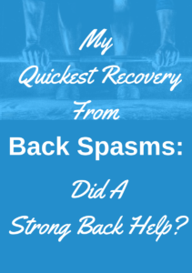 My Quickest Recovery From Back Spasms: Did A Strong Back Help?