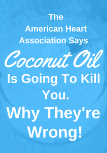 The American Heart Association Says Coconut Oil Is Going To Kill You. Why They're Wrong!